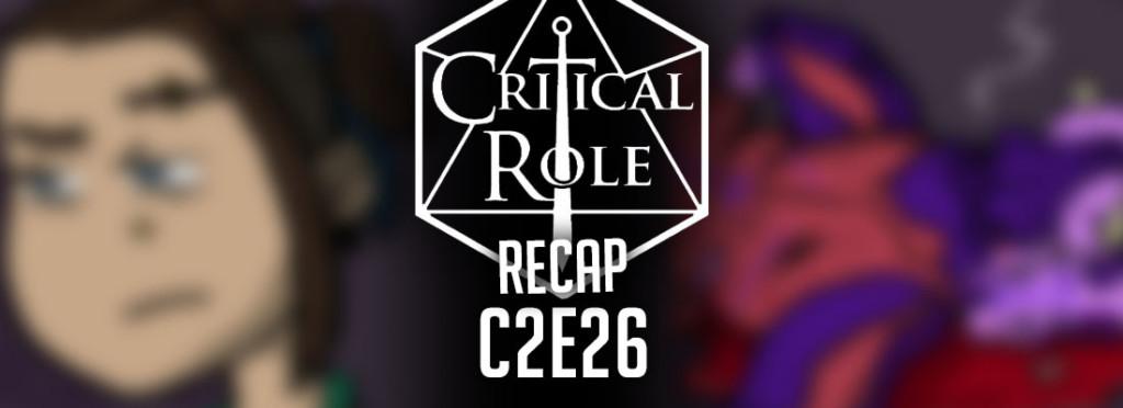 Critical Role Recap C2E26