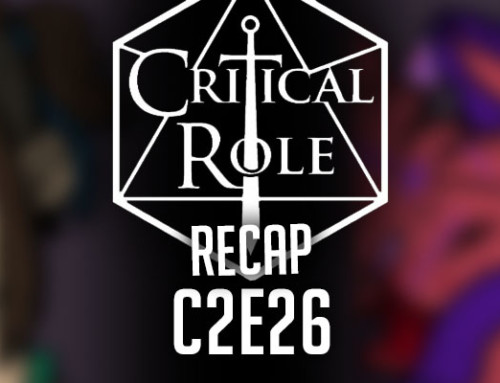 "Critical Role Recap: C2E26 – ""Found & Lost"""