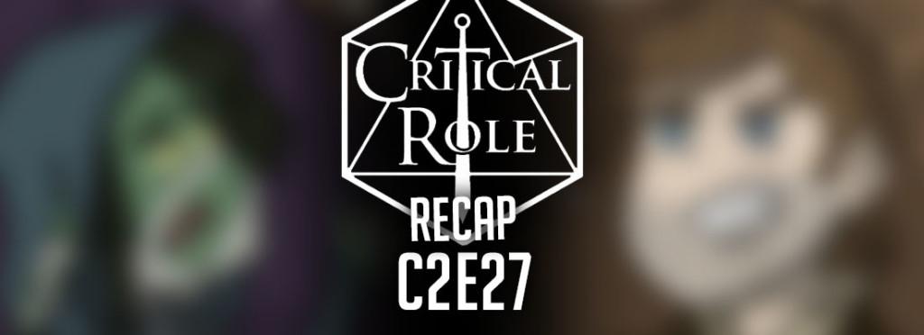 Critical Role Recap C2E27