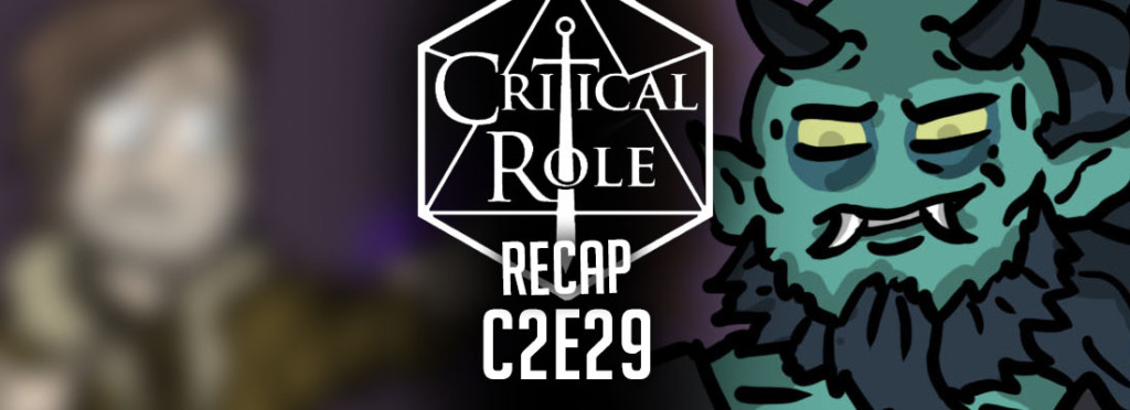 Critical Role Recap C2E29