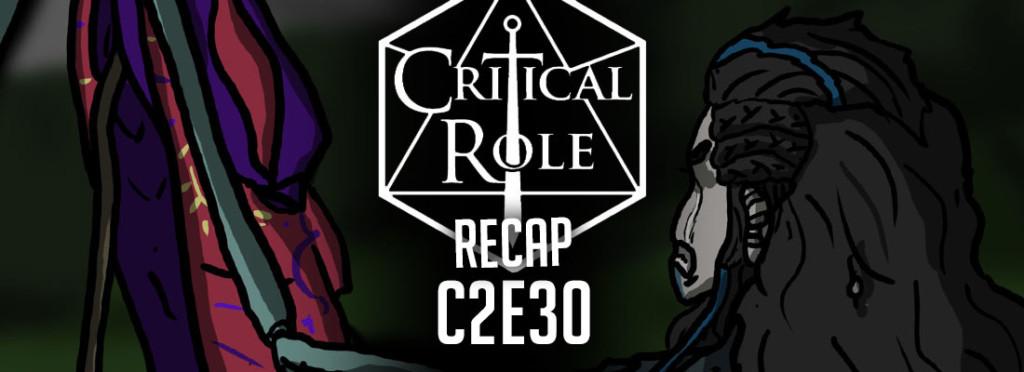 Critical Role Recap C2E30