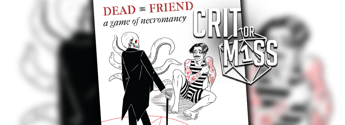Crit or Miss: Dead Friend: A Game of Necromancy